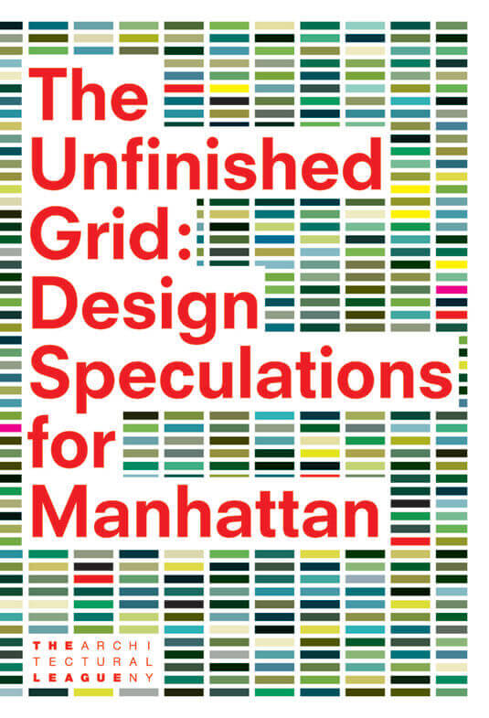 The Unfinished Grid: Design Speculations For Manhattan Cover